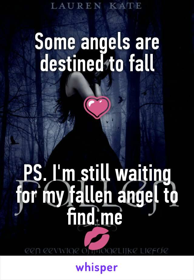 Some angels are destined to fall  💗   PS. I'm still waiting for my fallen angel to find me  💋
