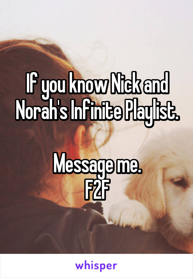If you know Nick and Norah's Infinite Playlist.  Message me. F2F