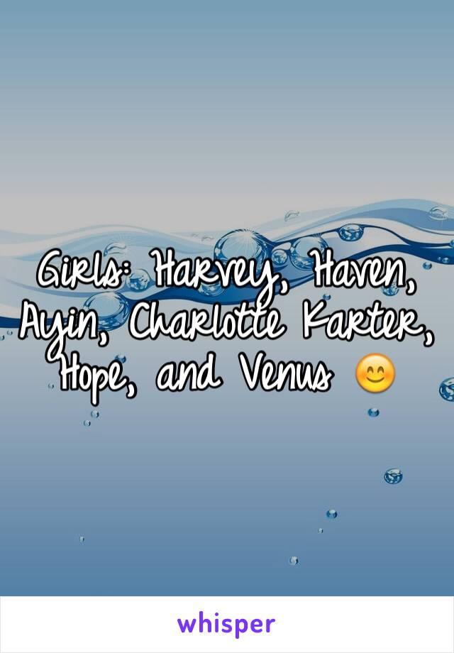 Girls: Harvey, Haven, Ayin, Charlotte Karter, Hope, and Venus 😊