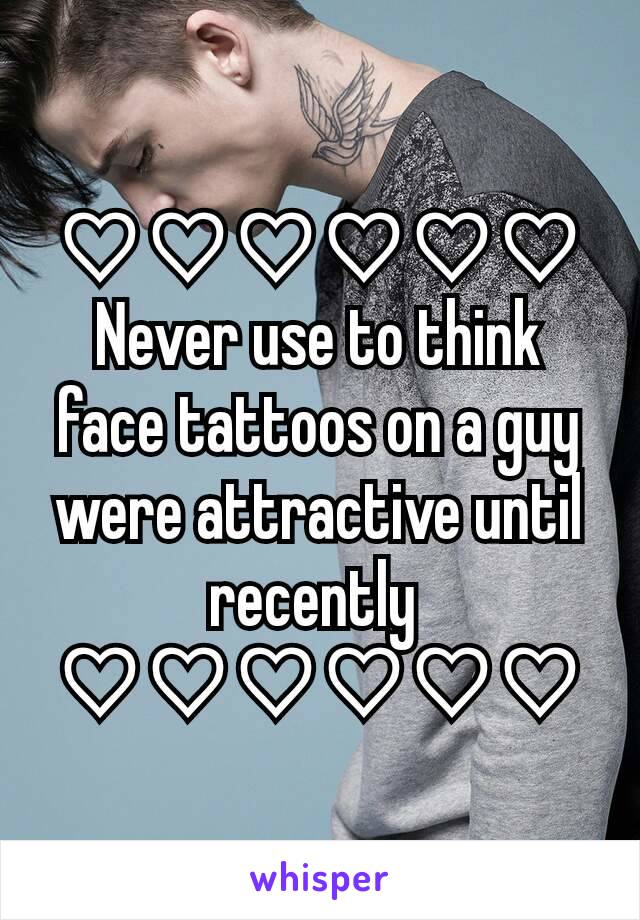 ♡♡♡♡♡♡ Never use to think face tattoos on a guy were attractive until recently  ♡♡♡♡♡♡