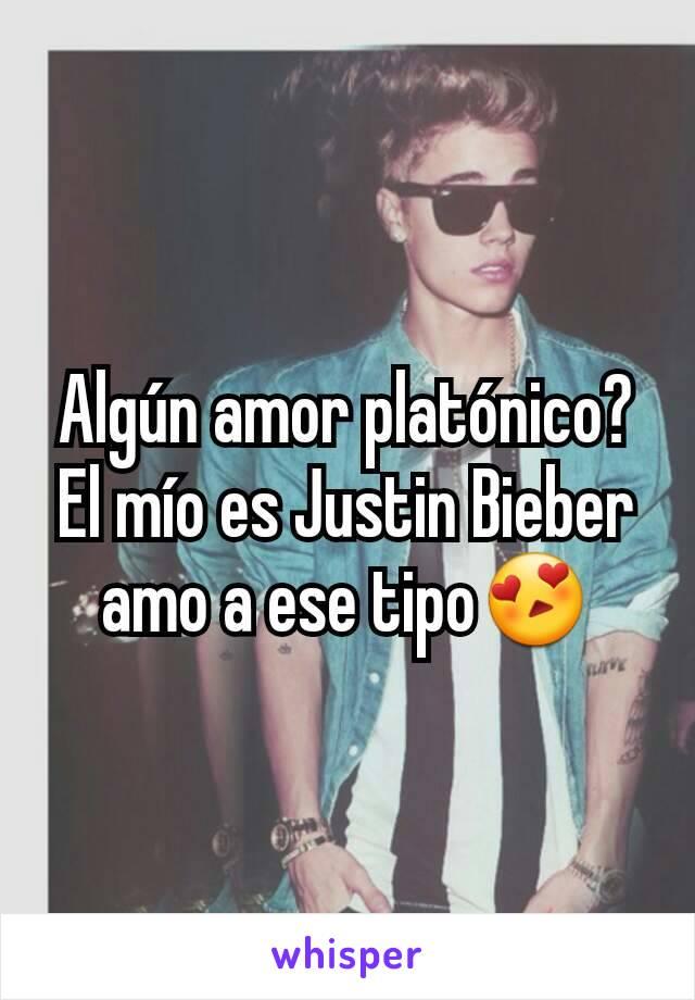 Algún amor platónico? El mío es Justin Bieber amo a ese tipo😍