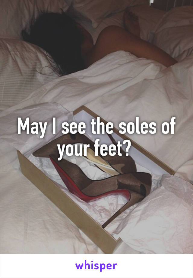 May I see the soles of your feet?