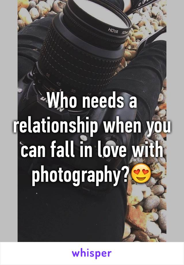 Who needs a relationship when you can fall in love with photography?😍