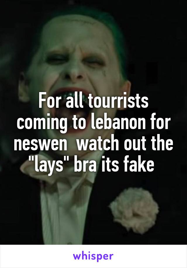 """For all tourrists coming to lebanon for neswen  watch out the """"lays"""" bra its fake"""