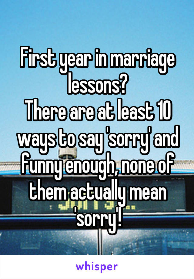 First year in marriage lessons? There are at least 10 ways to say 'sorry' and funny enough, none of them actually mean 'sorry'!