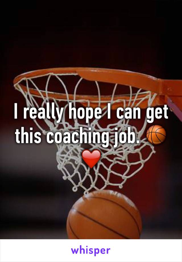 I really hope I can get this coaching job. 🏀❤️