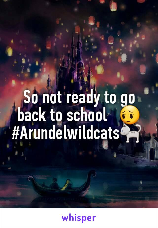 So not ready to go back to school   😔 #Arundelwildcats🐈