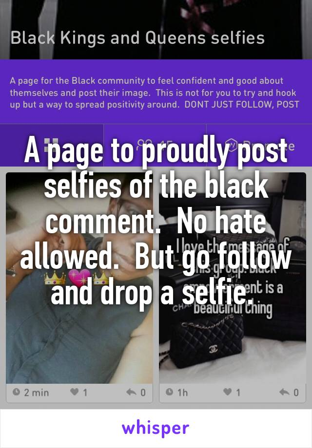 A page to proudly post selfies of the black comment.  No hate allowed.  But go follow and drop a selfie.