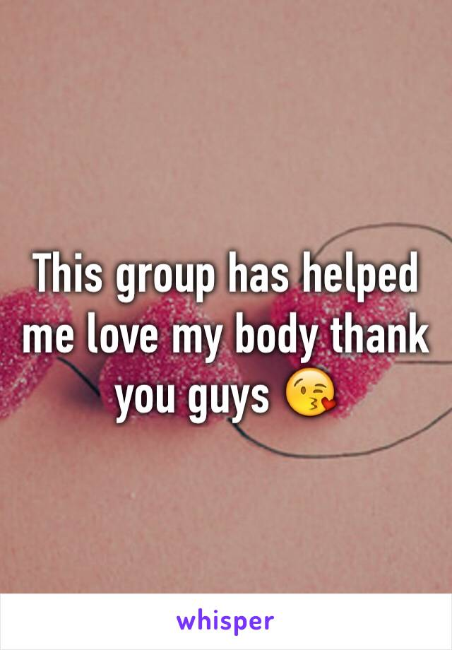 This group has helped me love my body thank you guys 😘