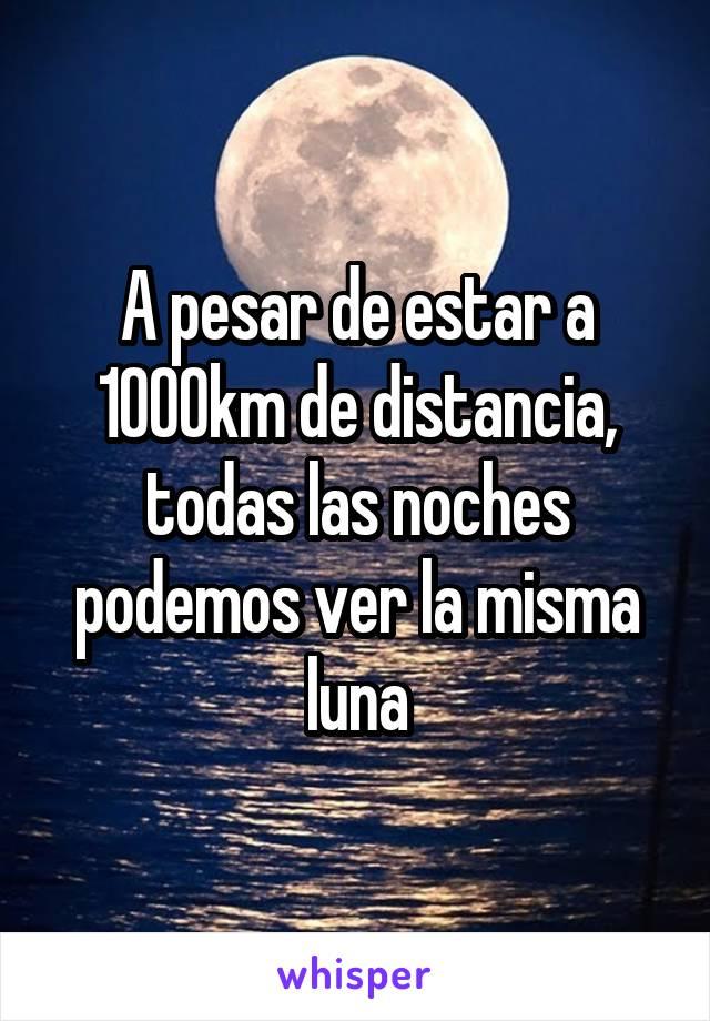 A pesar de estar a 1000km de distancia, todas las noches podemos ver la misma luna