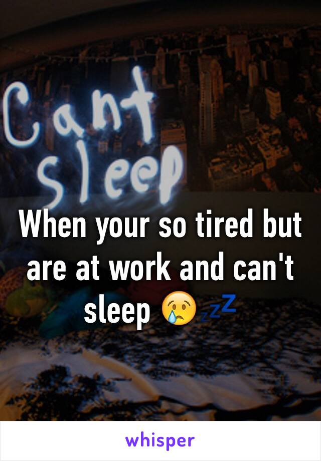 When your so tired but are at work and can't sleep 😢💤
