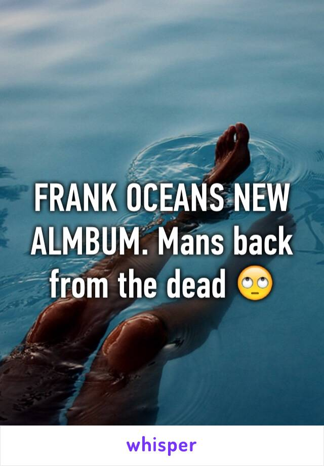 FRANK OCEANS NEW ALMBUM. Mans back from the dead 🙄