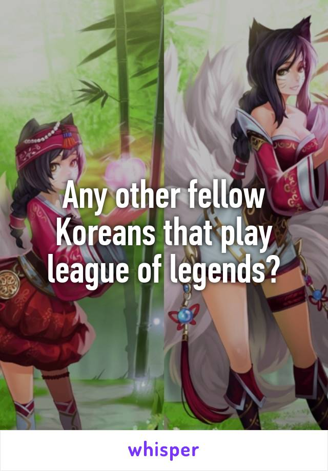 Any other fellow Koreans that play league of legends?