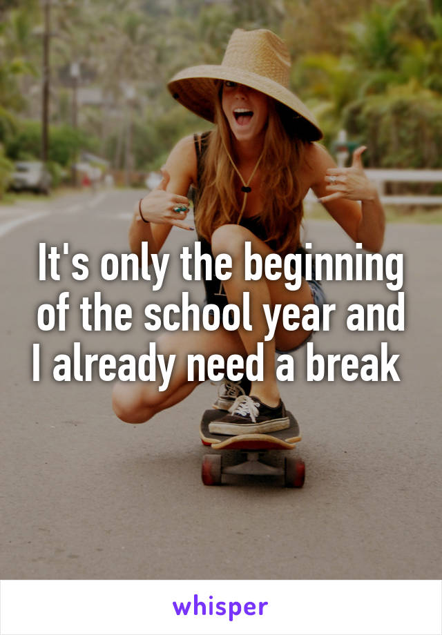 It's only the beginning of the school year and I already need a break