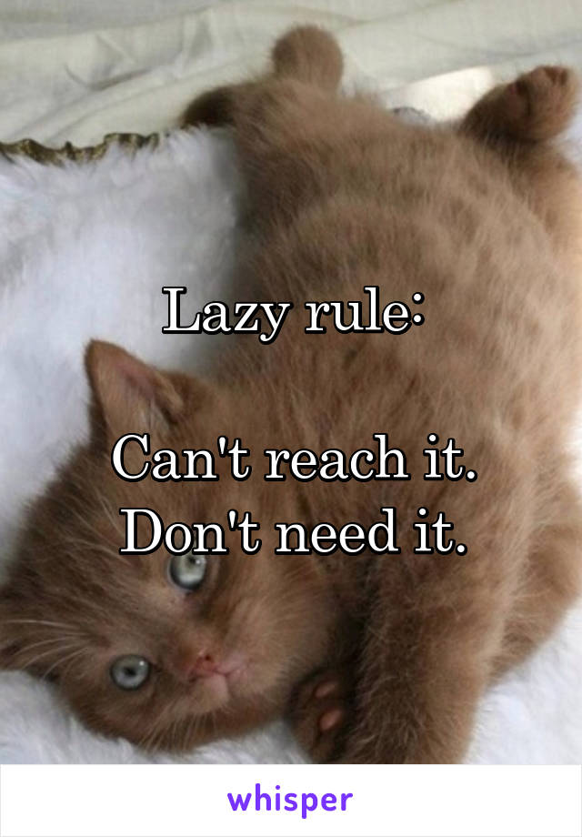 Lazy rule:  Can't reach it. Don't need it.