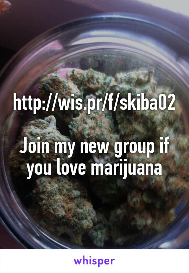 http://wis.pr/f/skiba02  Join my new group if you love marijuana