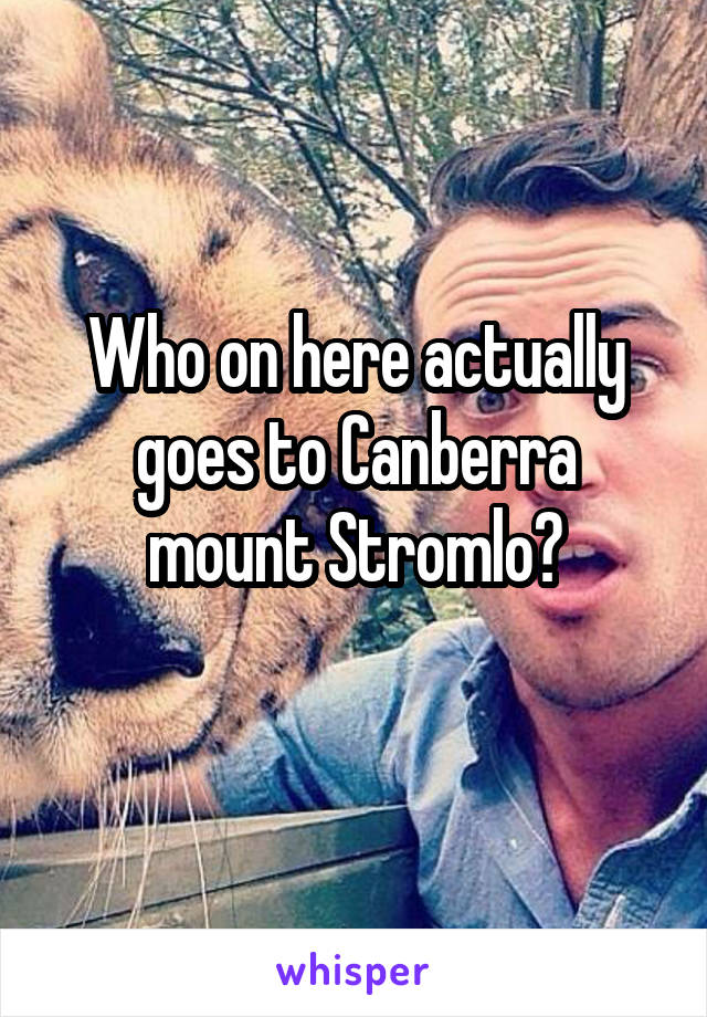 Who on here actually goes to Canberra mount Stromlo?