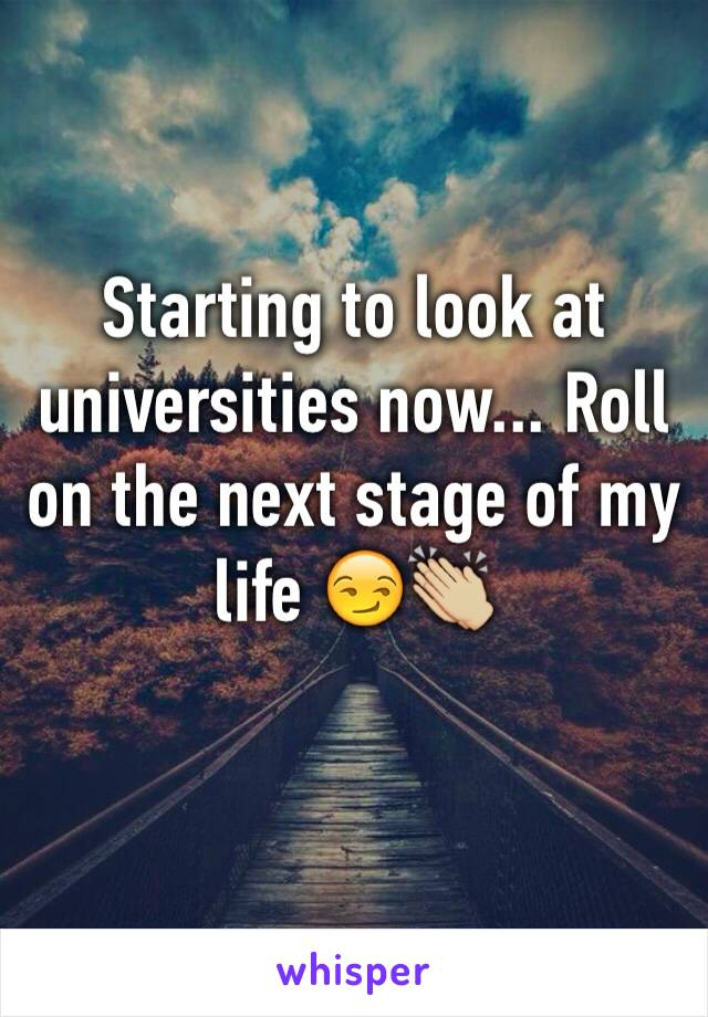 Starting to look at universities now... Roll on the next stage of my life 😏👏🏼