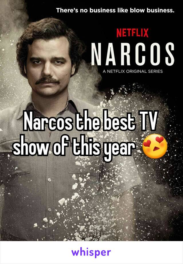Narcos the best TV show of this year 😍