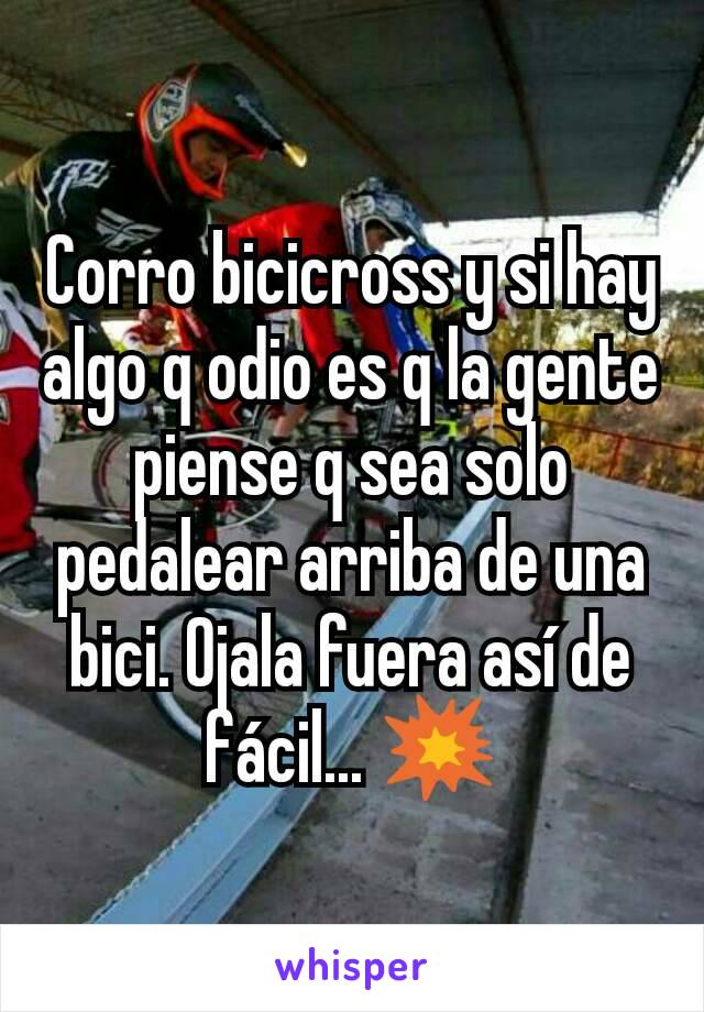 Corro bicicross y si hay algo q odio es q la gente piense q sea solo pedalear arriba de una bici. Ojala fuera así de fácil... 💥