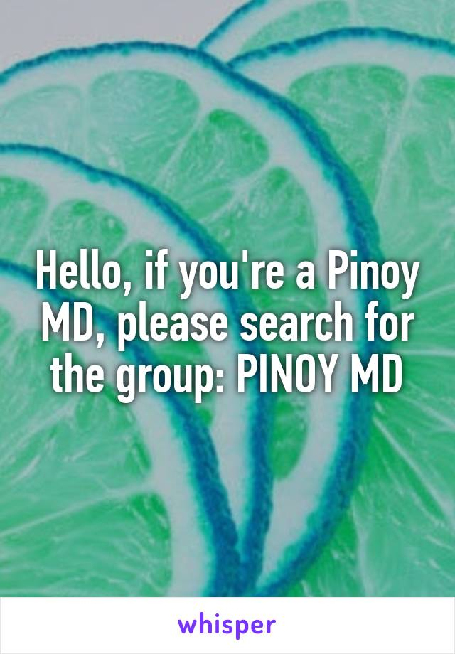 Hello, if you're a Pinoy MD, please search for the group: PINOY MD