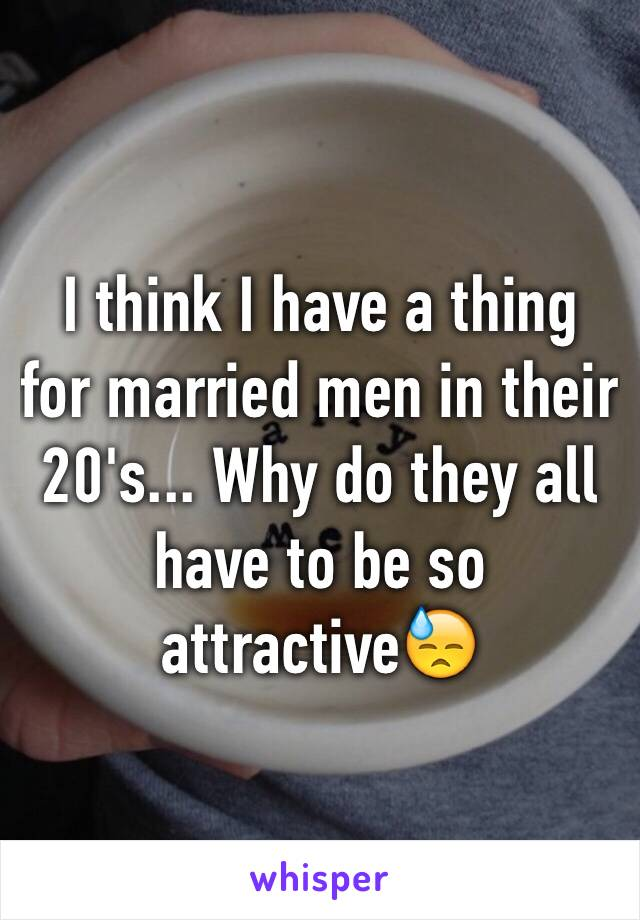 I think I have a thing for married men in their 20's... Why do they all have to be so attractive😓