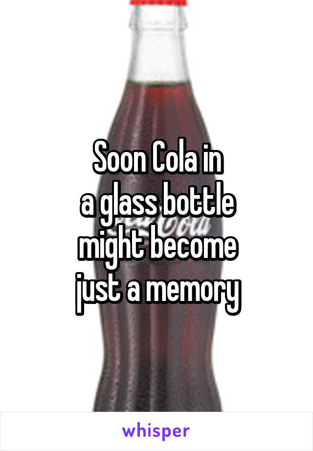 Soon Cola in a glass bottle might become just a memory