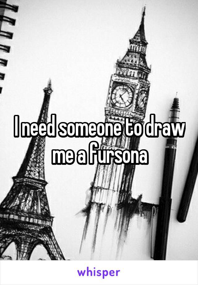 I need someone to draw me a fursona