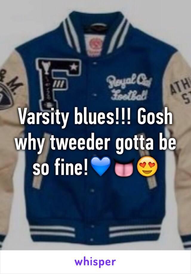 Varsity blues!!! Gosh why tweeder gotta be so fine!💙👅😍