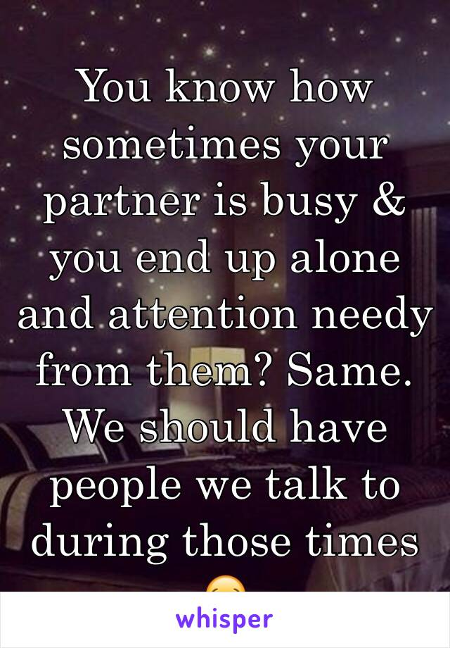 You know how sometimes your partner is busy & you end up alone and attention needy from them? Same. We should have people we talk to during those times 😂