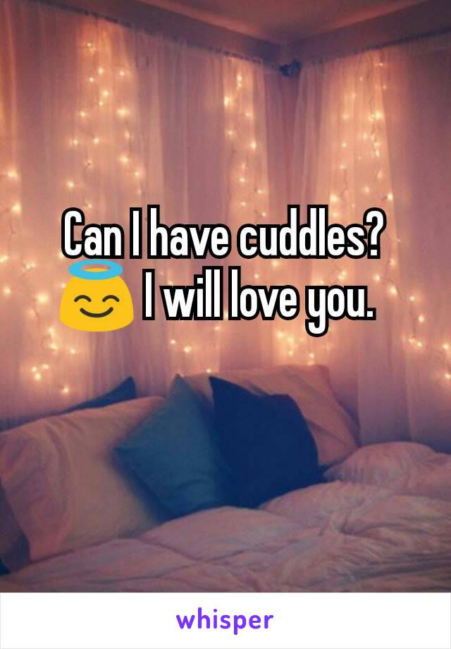 Can I have cuddles? 😇 I will love you.