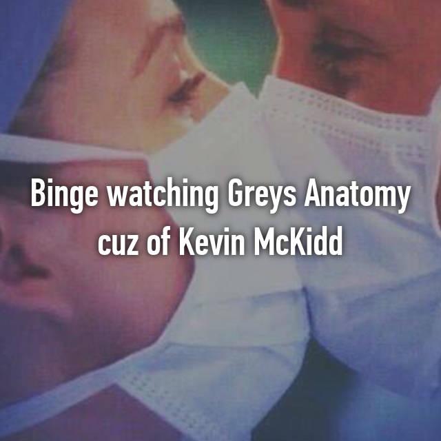 Binge watching Greys Anatomy cuz of Kevin McKidd😍