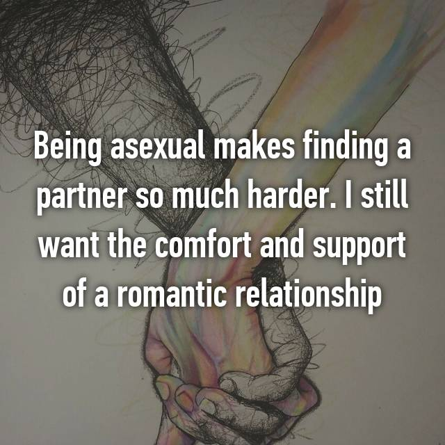 Being asexual makes finding a partner so much harder. I still want the comfort and support of a romantic relationship