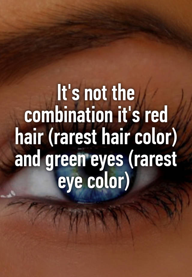 Its Not The Combination Its Red Hair Rarest Hair Color And Green