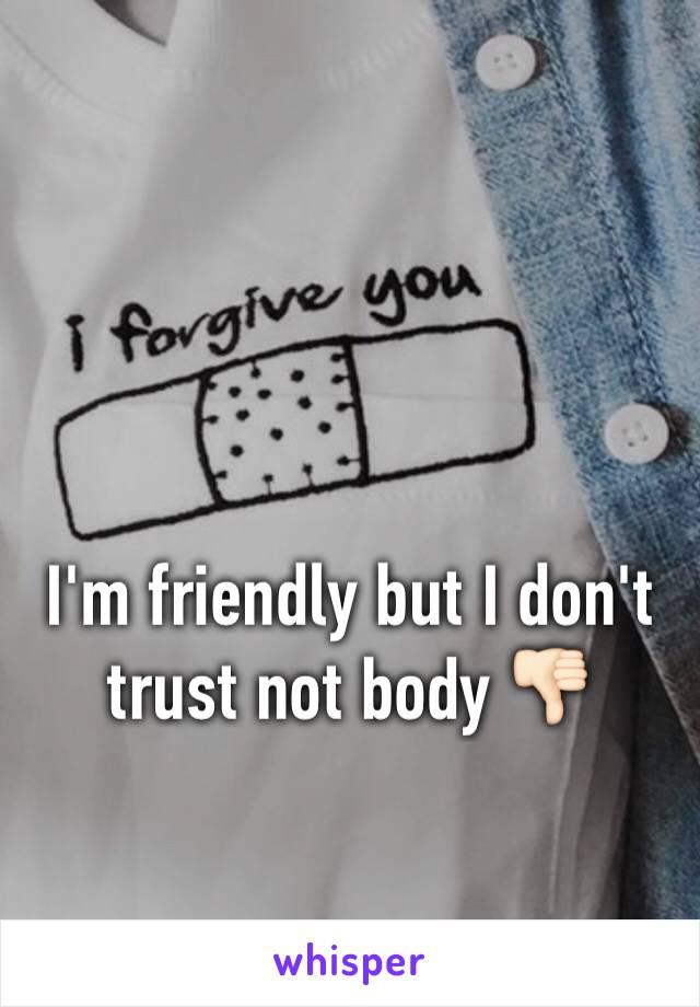 I'm friendly but I don't trust not body 👎🏻