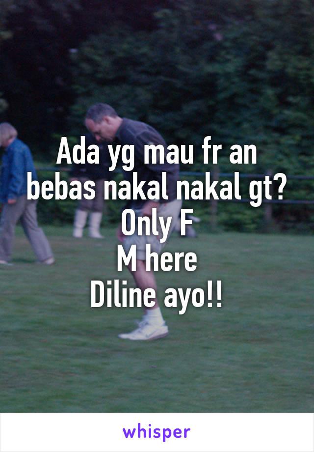 Ada yg mau fr an bebas nakal nakal gt? Only F M here Diline ayo!!