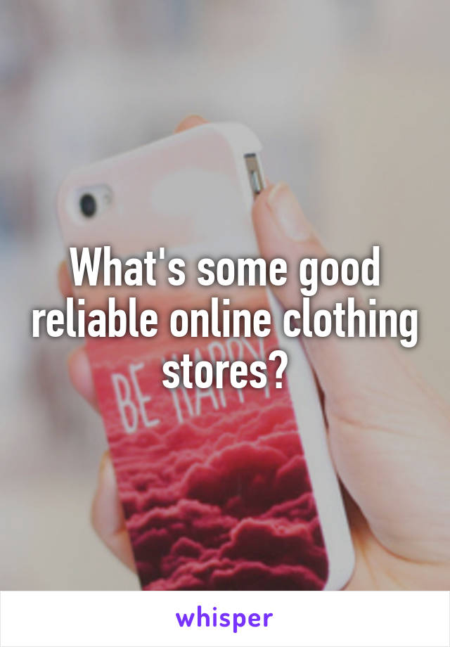 What's some good reliable online clothing stores?