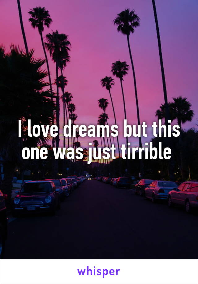 I love dreams but this one was just tirrible