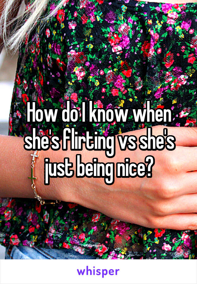 How do I know when she's flirting vs she's just being nice?