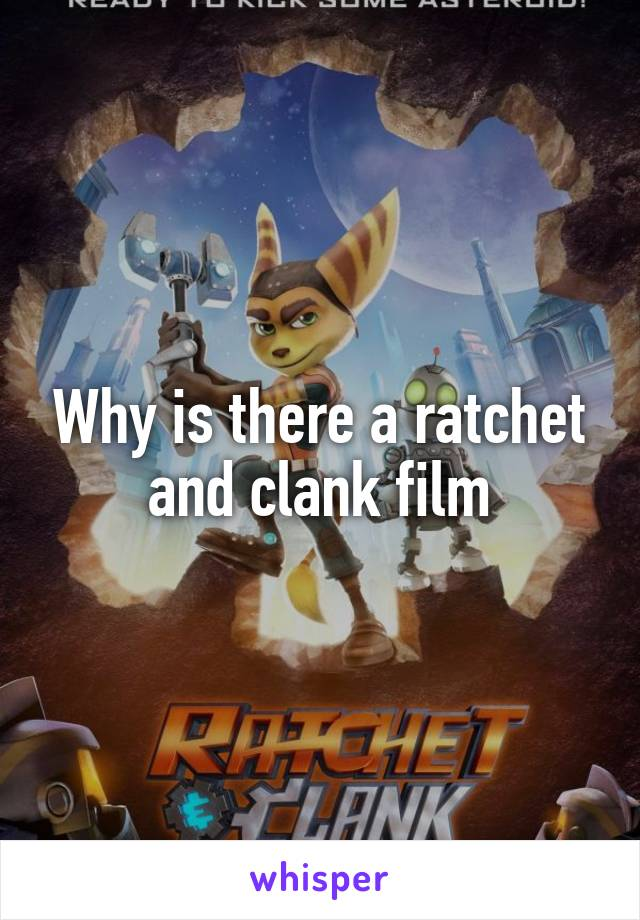 Why is there a ratchet and clank film