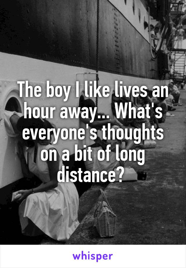 The boy I like lives an hour away... What's everyone's thoughts on a bit of long distance?