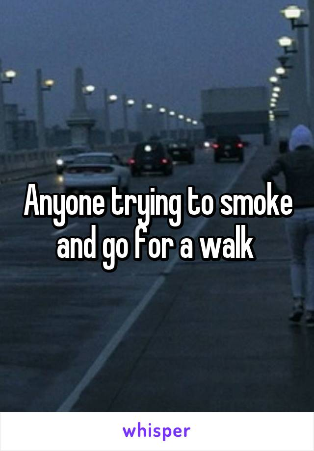 Anyone trying to smoke and go for a walk