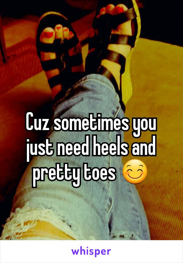 Cuz sometimes you just need heels and pretty toes 😊