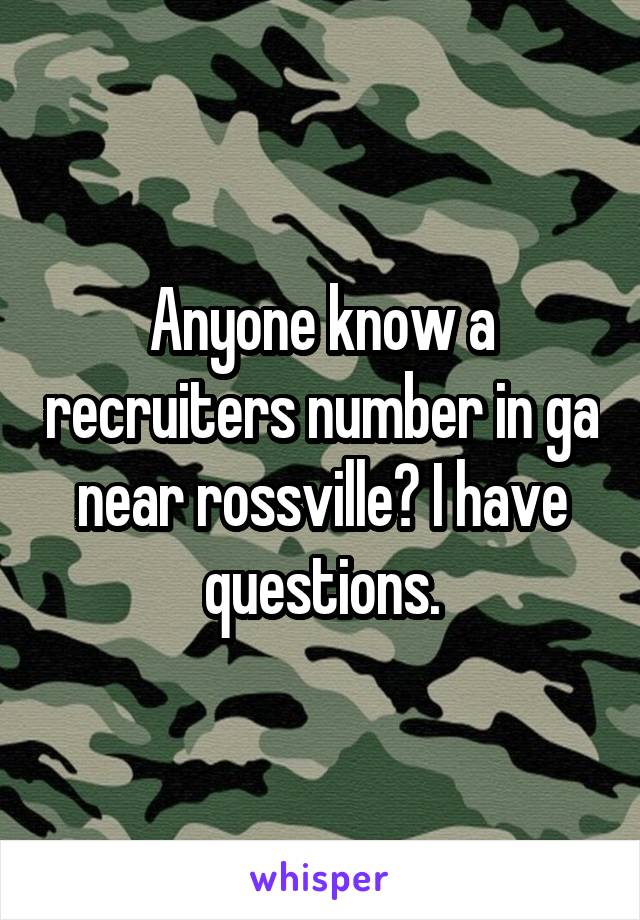 Anyone know a recruiters number in ga near rossville? I have questions.