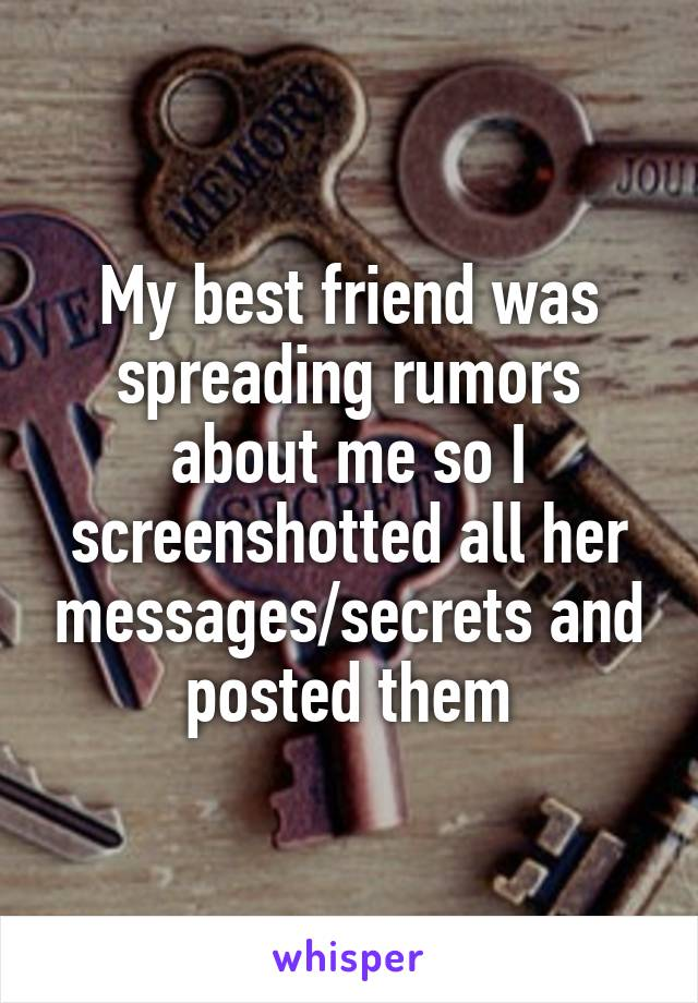 My best friend was spreading rumors about me so I screenshotted all her messages/secrets and posted them
