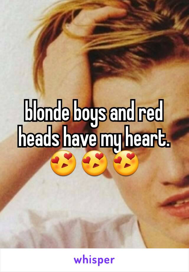 blonde boys and red heads have my heart. 😍😍😍