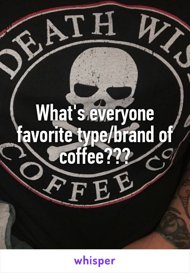 What's everyone favorite type/brand of coffee???