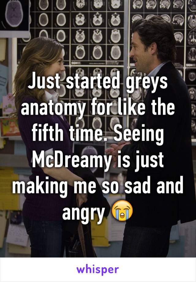 Just started greys anatomy for like the fifth time. Seeing McDreamy is just making me so sad and angry 😭