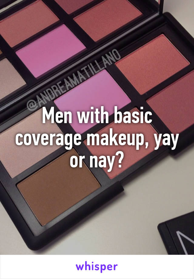 Men with basic coverage makeup, yay or nay?