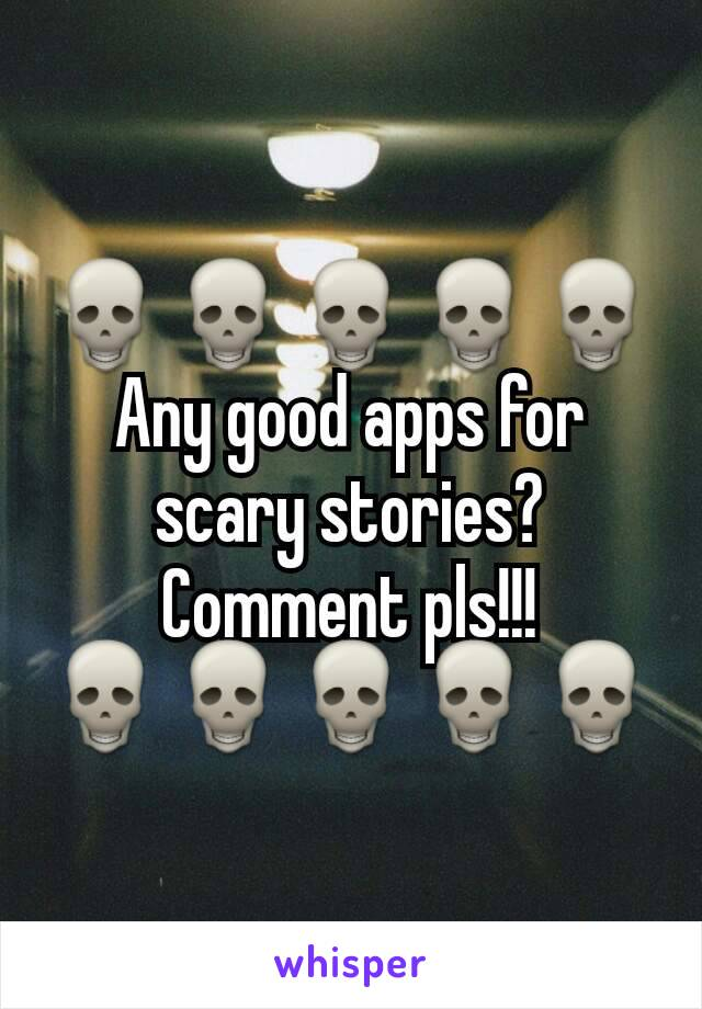 💀💀💀💀💀Any good apps for scary stories? Comment pls!!! 💀💀💀💀💀
